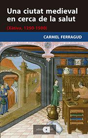 UNA CIUTAT MEDIEVAL EN CERCA DE LA SALUT                                        (XÀTIVA, 1250-1