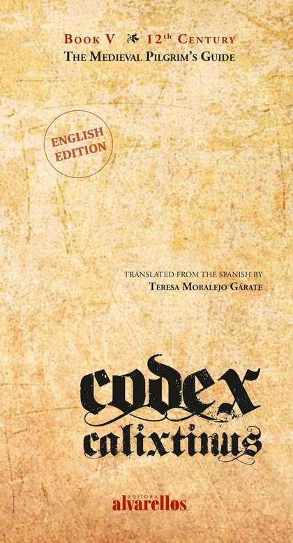 CODEX CALIXTINUS. BOOK V. THE MEDIEVAL PILGRIM´S GUIDE