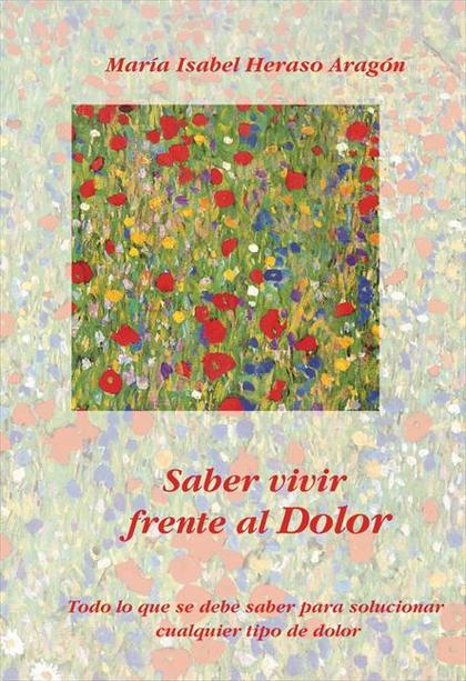 SABER VIVIR FRENTE AL DOLOR : TODO LO QUE DEBE SABER PARA SOLUCIONAR CUALQUIER TIPO DE DOLOR