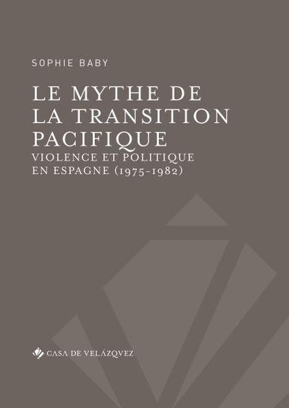 LE MYTHE DE LA TRANSITION PACIFIQUE. VIOLENCE ET POLITIQUE EN ESPAGNE (1975-1982)