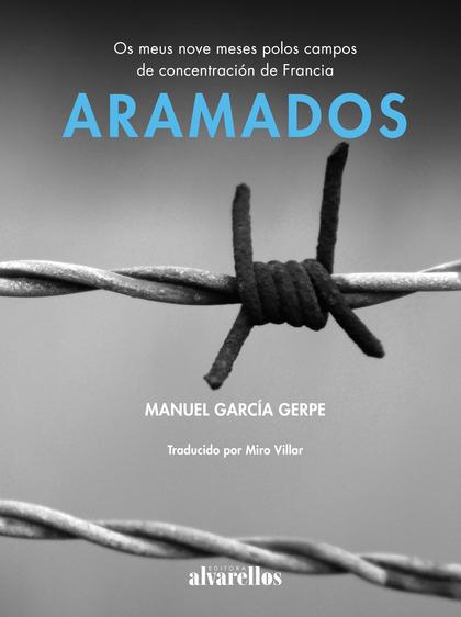 ARAMADOS. OS MEUS NOVE MESES POLOS CAMPOS DE CONCENTRACIÓN DE FRANCIA