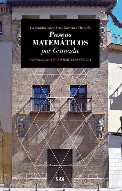 PASEOS MATEMÁTICOS POR GRANADA. UN ESTUDIO ENTRE ARTE, CIENCIA E HISTORIA