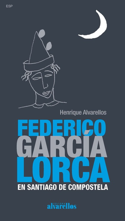 FEDERICO GARCÍA LORCA EN SANTIAGO DE COMPOSTELA. [EDICIÓN EN CASTELLANO]