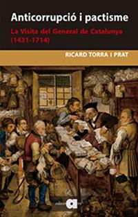 ANTICORRUPCIÓ I PACTISME. LA VISITA DEL GENERAL DE CATALUNYA (1431-1714)        LA VISITA DEL G