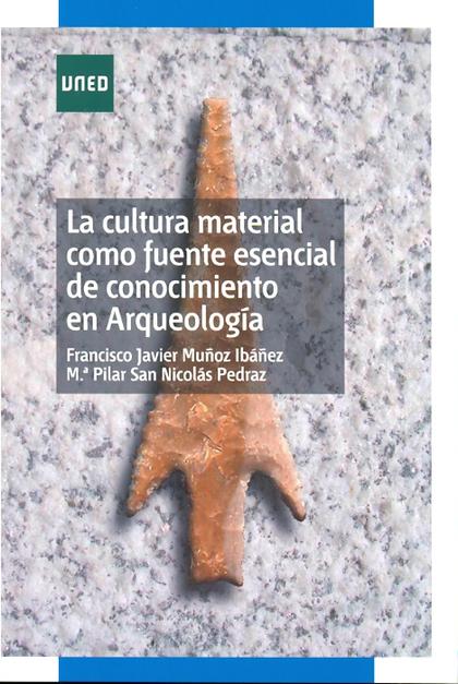 LA CULTURAL MATERIAL COMO FUENTE ESENCIAL DE CONOCIMIENTO EN ARQUEOLOGÍA
