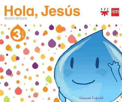 HOLA, JESÚS, RELIGIÓ CATÒLICA, EDUCACIÓ INFANTIL, 3 ANYS