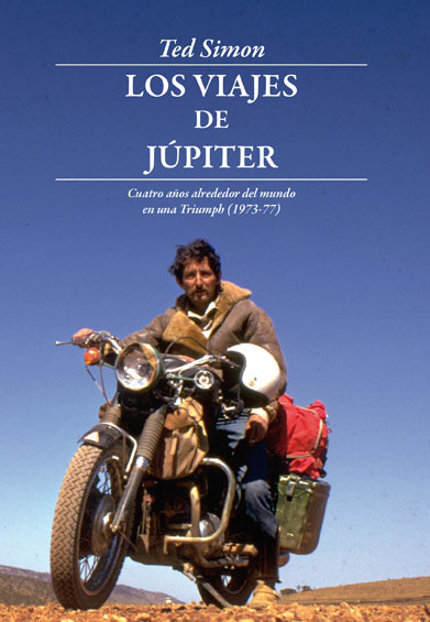 LOS VIAJES DE JÚPITER : CUATRO AÑOS ALREDEDOR DEL MUNDO EN UNA TRIUMPH, 1973-1977