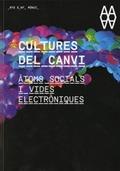 CULTURES DEL CANVI : ÀTOMS SOCIALS I VIDES ELECTRÒNIQUES