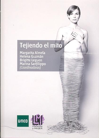 UNIVERSOS FEMENINOS EN LA LITERATURA ACTUAL II : TEJIENDO EL MITO