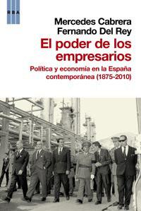 EL PODER DE LOS EMPRESARIOS (1875-2010) : POLÍTICA Y ECONOMÍA EN LA ESPAÑA CONTEMPORÁNEA