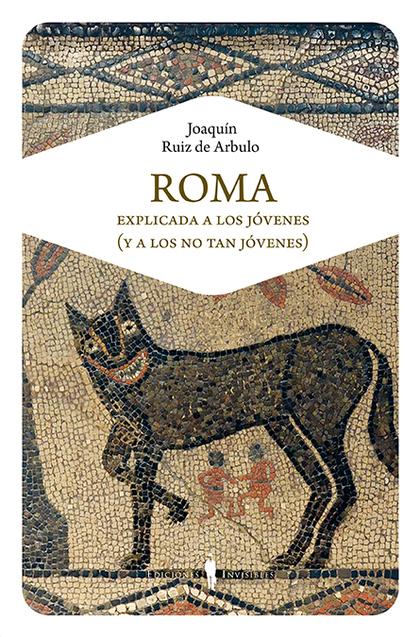 ROMA EXPLICADA A LOS JÓVENES (Y A LOS NO TAN JÓVENES).