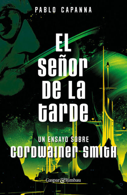 EL SEÑOR DE LA TARDE. UN ENSAYO SOBRE CORDWAINER SMITH..