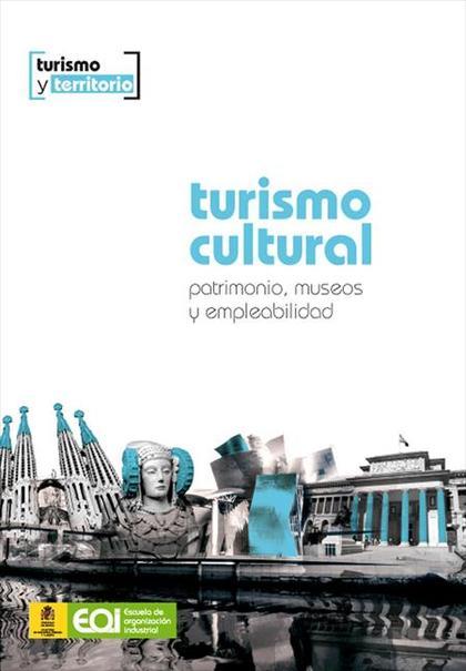 TURISMO CULTURAL : MUSEOS, PATRIMONIO Y EMPLEABILIDAD