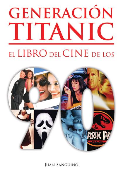 GENERACIÓN TITANIC - EL LIBRO DEL CINE DE LOS 90.