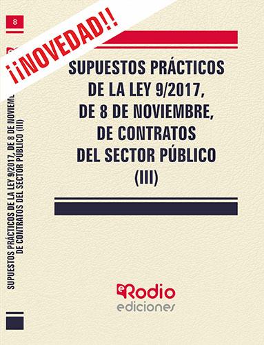 SUPUESTOS PRÁCTICOS DE LA LEY 9/2017, DE 8 DE NOVIEMBRE, DE CONTRATOS DEL SECTOR.