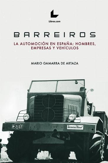 BARREIROS. LA AUTOMOCIÓN EN ESPAÑA: HOMBRES, EMPRESAS, VEHÍCULOS