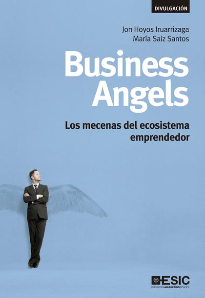 BUSINESS ANGELS : LOS MECENAS DEL ECOSISTEMA EMPRENDEDOR