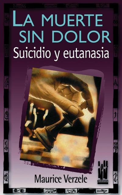 MUERTE SIN DOLOR. SUIDIDIO Y EUTANASIA