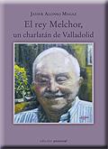 EL REY MELCHOR, UN CHARLATÁN DE VALLADOLID