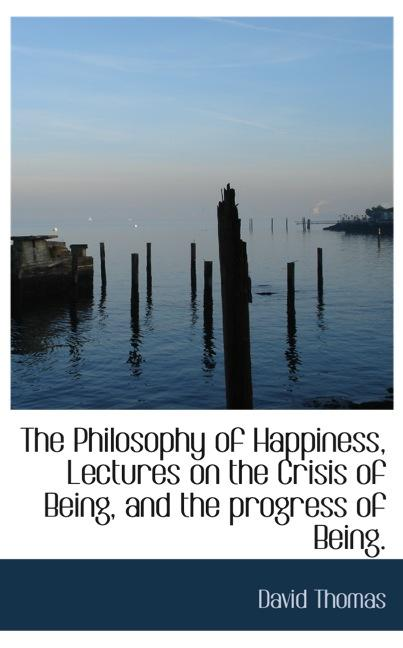 The Philosophy of Happiness, Lectures on the Crisis of Being, and the progress of Being.