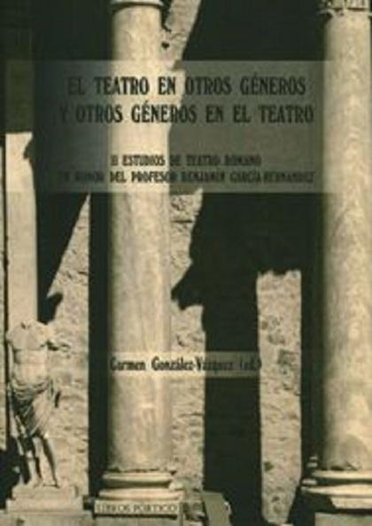 EL TEATRO EN OTROS GÉNEROS Y OTROS GÉNEROS EN EL TEATRO. II ESTUDIOS DE TEATRO ROMANO EN HONOR