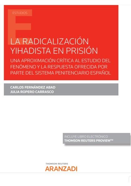 LA RADICALIZACIÓN YIHADISTA EN PRISIÓN (PAPEL + E-BOOK). UNA APROXIMACIÓN CRÍTICA AL ESTUDIO DE
