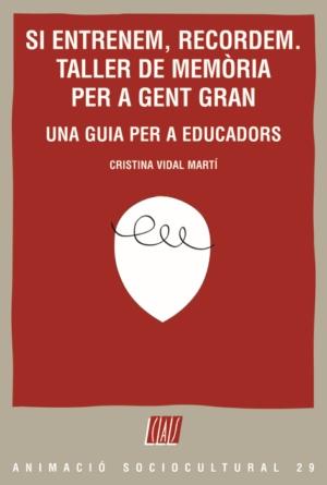 SI ENTRENEM, RECORDEM : TALLER DE MEMÒRIA PER A GENT GRAN : UNA GUIA PER A EDUCADORS