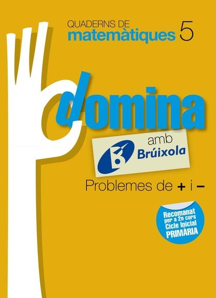 DOMINA, PROBLEMES DE + I -, MATEMÀTIQUES, 2 EDUCACIÓ PRIMÀRIA (CATALUNYA, COMUNIDAD VALENCIANA,
