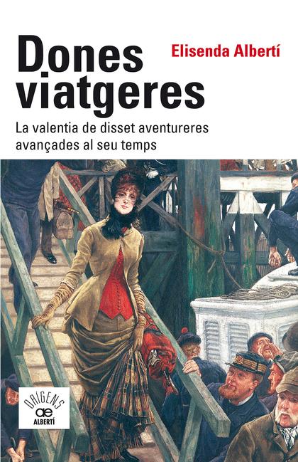 DONES VIATGERES. LA VALENTIA DE DISSET AVENTURERES AVANÇADES AL SEU TEMPS.
