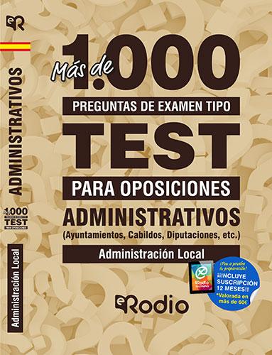 ADMINISTRATIVOS. MÁS DE 1.000 PREGUNTAS DE EXAMEN (AYUNTAMIENTOS, CABILDOS, DIPU