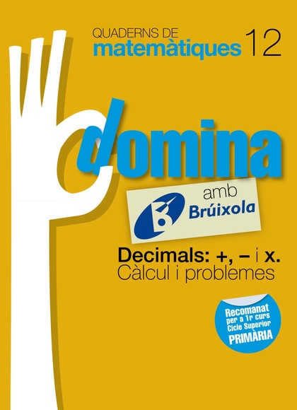 DOMINA, DECIMALS: +, - I X, CÀLCUL I PROBLEMES, MATEMÀTIQUES, 5 EDUCACIÓ PRIMÀRIA (CATALUNYA, C