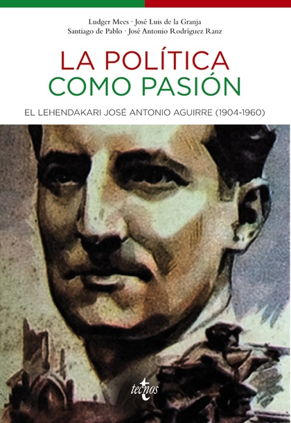 LA POLÍTICA COMO PASIÓN : EL LEHENDAKARI JOSÉ ANTONIO AGUIRRE (1904-1960)