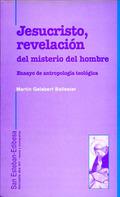JESÚS, REVELACIÓN DEL MISTERIO DEL HOMBRE : ENSAYO DE ANTROPOLOGÍA TEOLÓGICA