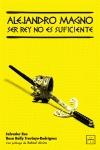 ALEJANDRO MAGNO : SER REY NO ES SUFICIENTE
