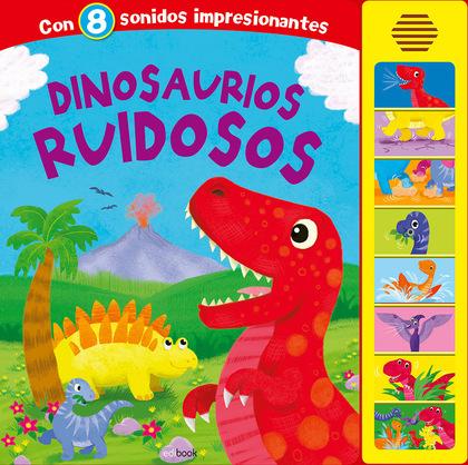 DINOSAURIOS RUIDOSOS - LIBRO SONORO.