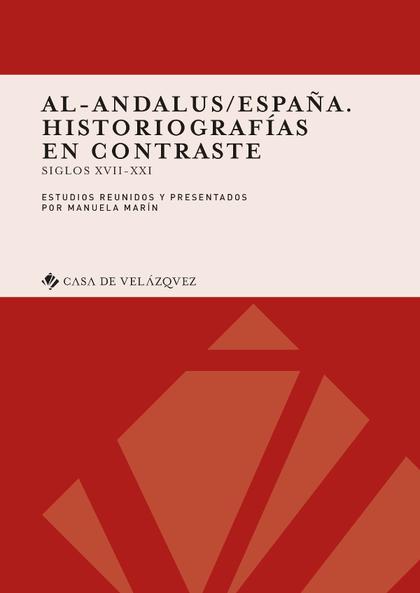 AL-ANDALUS/ESPAÑA. HISTORIOGRAFÍAS EN CONTRASTE. SIGLOS XVII-XXI