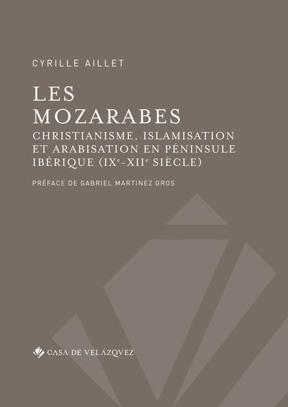 LES MOZARABES. CHRISTIANISME, ISLAMISATION  ET ARABISATIN EN PÉNINSULE IBÉRIQUE ( IX-XII SIÉCLE