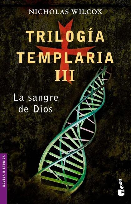TRILOGÍA TEMPLARIA III. LA SANGRE DE DIOS.