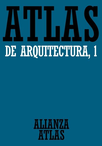 Atlas de arquitectura. 1. Generalidades. De Mesopotamia a Bizancio