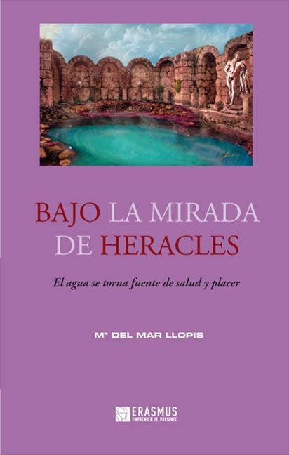 BAJO LA MIRADA DE HERACLES : EL AGUA SE TRONA FUENTE DE SALUD Y PLACER