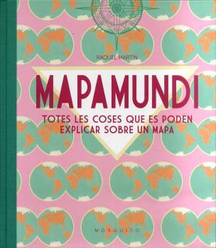 MAPAMUNDI. TOTES LES COSES QUE ES PODEN EXPLICAR SOBRE UN MAPA