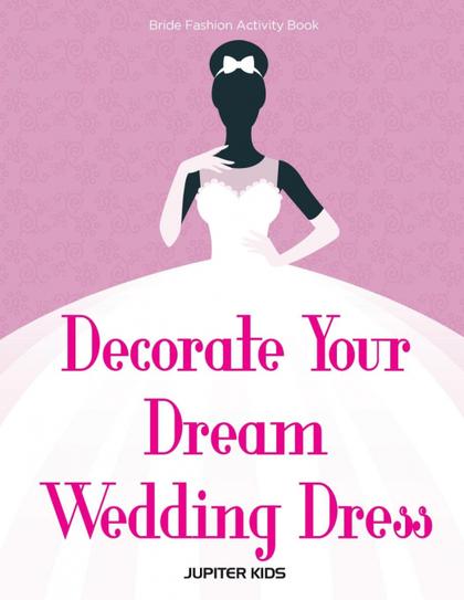 DECORATE YOUR DREAM WEDDING DRESS BRIDE FASHION ACTIVITY BOOK