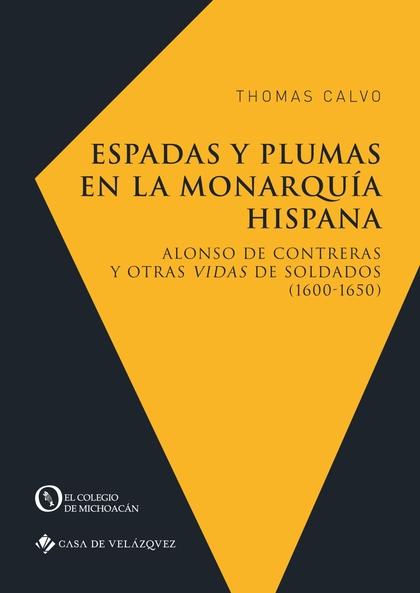 ESPADAS Y PLUMAS EN LA MONARQUÍA HISPANA. ALONSO DE CONTRERAS Y OTRAS VIDAS DE SOLDADOS (1600-1