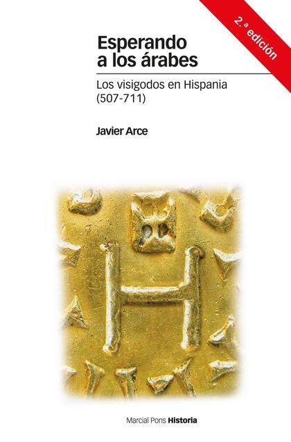 ESPERANDO A LOS ÁRABES. LOS VISIGODOS EN HISPANIA (507-711)