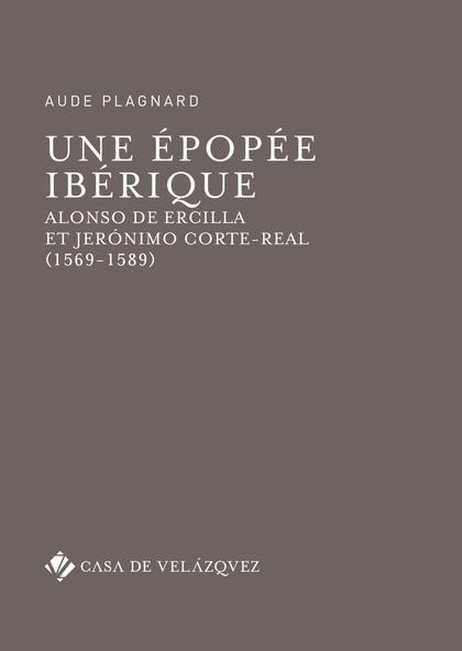 UNE ÉPOPÉE IBÉRIQUE. ALONSO DE ERCILLA ET JERÓNIMO CORTE-REAL (1569-1589)