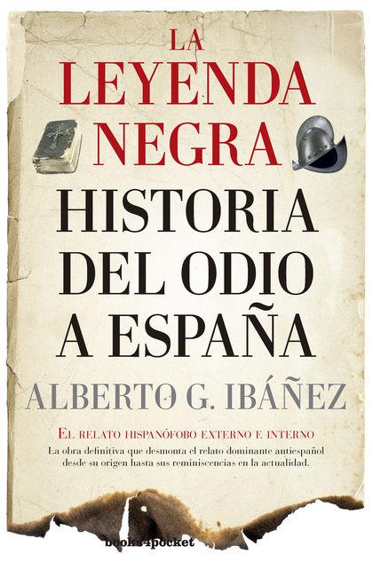 LEYENDA NEGRA: HISTORIA DEL ODIO A ESPAÑA, LA (B4P)