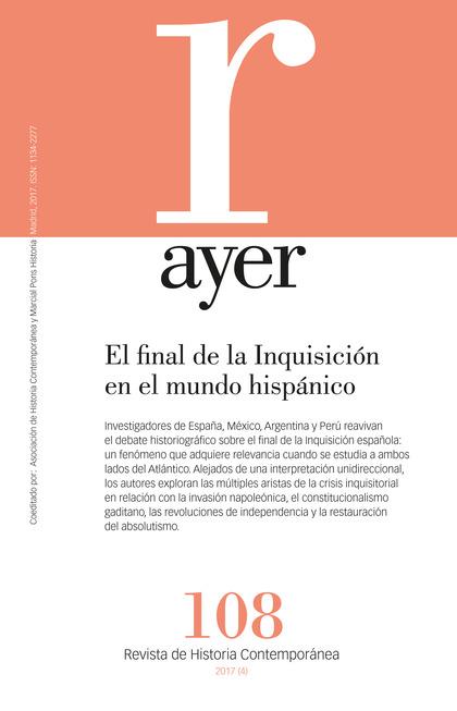 EL FINAL DE LA INQUISICIÓN EN EL MUNDO HISPÁNICO: PARALELISMOS, DISCREPANCIAS, CAYER 108