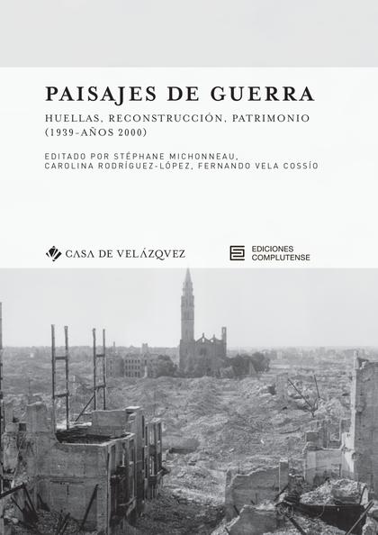 PAISAJES DE GUERRA. HUELLAS, RECONSTRUCCIÓN, PATRIMONIO (1939 - AÑOS 2000)