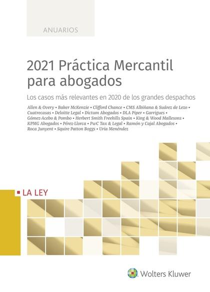2021 PRÁCTICA MERCANTIL PARA ABOGADOS. LOS CASOS MÁS RELEVANTES EN 2020 DE LOS GRANDES DESPACHO