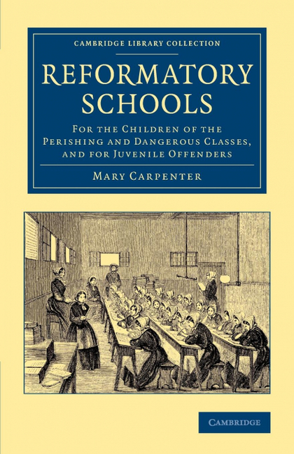 REFORMATORY SCHOOLS. FOR THE CHILDREN OF THE PERISHING AND DANGEROUS CLASSES, AND FOR JUVENILE